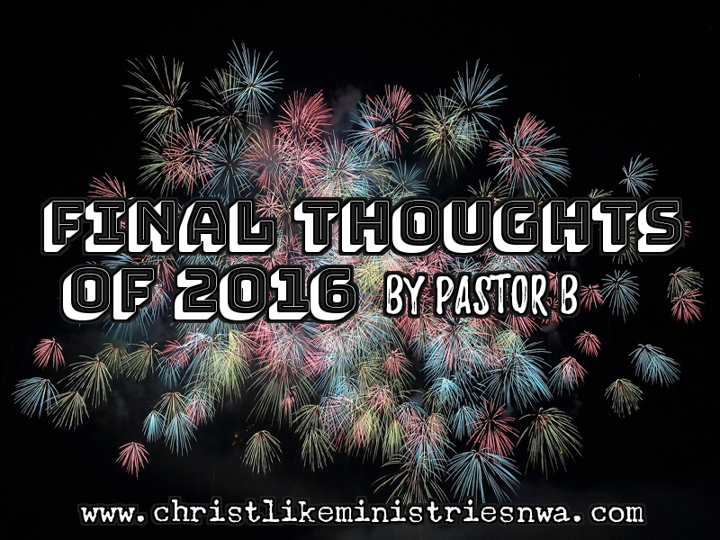 Final Thoughts of 2016 – Pastor B\'s Blog