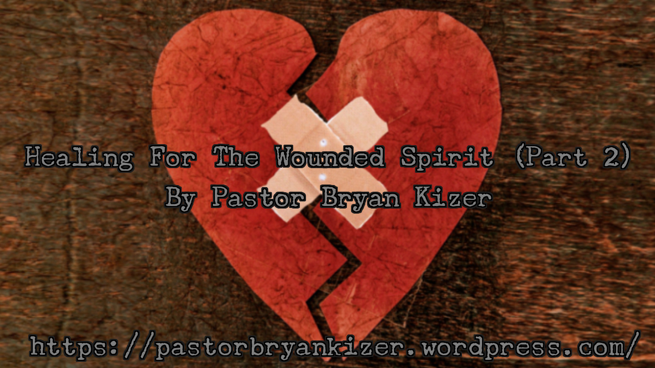Healing For The Wounded Spirit (Part 2)